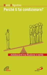 Perché ti fai condizionare? Adolescenti tra illusione e verità Libro Cover