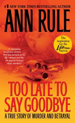 Ann Rule - Too Late to Say Goodbye