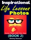 Inspirational Life Lessons Photos Book 2 Meaningful Pictures Seeing Things With New Eyes Creating A Better Life Through Your Correct Values Getting Correct Views Of Life