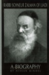 Rabbi Schneur Zalman Of Liadi A Biography Of The First Lubavitcher Rebbe