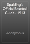 Spalding's Official Baseball Guide - 1913