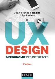 UX Design et ergonomie des interfaces - 6e éd. - Jean-François Nogier & Jules Leclerc