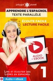 APPRENDRE L'ESPAGNOL - TEXTE PARALLèLE : ÉCOUTE FACILE - LECTURE FACILE : AUDIO + EBOOK N° 1