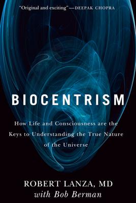 Biocentrism - Bob Berman & Robert Lanza book