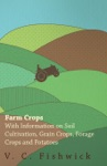 Farm Crops - With Information On Soil Cultivation Grain Crops Forage Crops And Potatoes