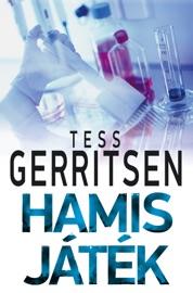 Hamis játék - Tess Gerritsen by  Tess Gerritsen PDF Download