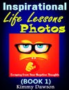 Inspirational Life Lessons Photos Book 1  Meaningful Pictures Escaping From Your Negative Thoughts Face Your Life Problems By Positive And Optimistic Attitude