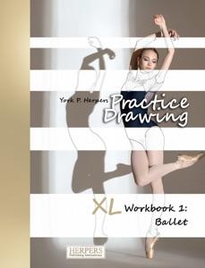 Practice Drawing - XL Workbook 1: Ballet