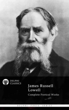 Delphi Complete Poetical Works Of James Russell Lowell (Illustrated)