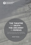 The Theatre Of Death  The Uncanny In Mimesis