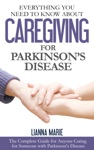 Everything You Need To Know About Caregiving For Parkinsons Disease