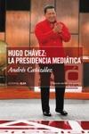 Hugo Chvez La Presidencia Meditica