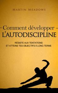 Comment développer l'autodiscipline: Résiste aux tentations et atteins tes objectifs à long terme La couverture du livre martien