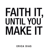 Faith It, Until You Make It