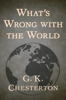 G. K. Chesterton - What's Wrong with the World  artwork