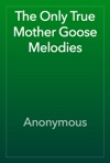 The Only True Mother Goose Melodies