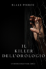 Blake Pierce - Il killer dell'orologio (Un Mistero di Riley Paige — Libro 4) artwork