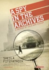 A Spy In The Archives A Memoir Of Cold War Russia