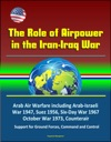 The Role Of Airpower In The Iran-Iraq War Arab Air Warfare Including Arab-Israeli War 1947 Suez 1956 Six-Day War 1967 October War 1973 Counterair Support For Ground Forces Command And Control