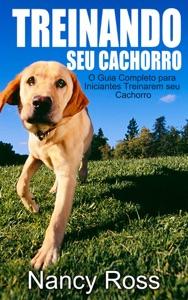 Treinando seu Cachorro. O Guia Completo para Iniciantes Treinarem seu Cachorro. Book Cover