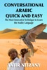 Conversational Arabic Quick and Easy: The Most Innovative Technique to Learn the Arabic Language