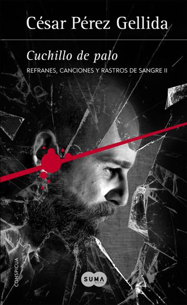 Cuchillo de palo (Refranes, canciones y rastros de sangre 2) por César Pérez Gellida