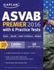 Kaplan ASVAB Premier 2016 with 6 Practice Tests