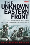 Unknown Eastern Front The  The Wehrmacht And Hitlers Foreign Soldiers