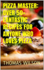 Thomas Wilson - Pizza Master: Over 50+ Fantastic Recipes For Anyone Who Loves Pizza ilustración