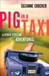 Pig In A Taxi And Other African Adventures