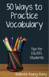 Fifty Ways To Practice Vocabulary Tips For ESLEFL Students
