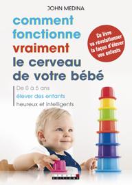 Comment fonctionne vraiment le cerveau de votre bébé