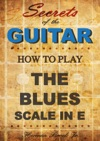 Secrets Of The Guitar - How To Play The Blues Scale In E Minor