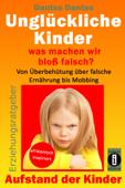 Erziehungsratgeber: Unglückliche Kinder - so misslingt die Erziehung unserer Kinder garantiert