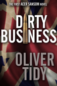 Dirty Business (The First Acer Sansom Novel)