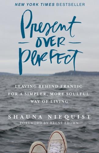 Present Over Perfect - Shauna Niequist - Shauna Niequist