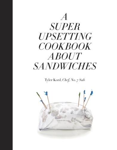 Tyler Kord & William Wegman - A Super Upsetting Cookbook About Sandwiches