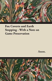 FOX COVERTS AND EARTH STOPPING - WITH A NOTE ON GAME PRESERVATION