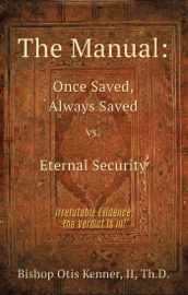The Manual: Once Saved, Always Saved Vs. Eternal Security book