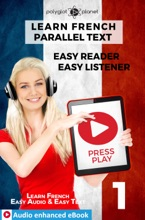 Learn French - Parallel Text : Easy Reader  Easy Listener : Audio Enhanced EBook No. 1