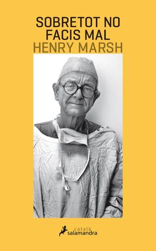 Henry Marsh - Sobretot no facis mal