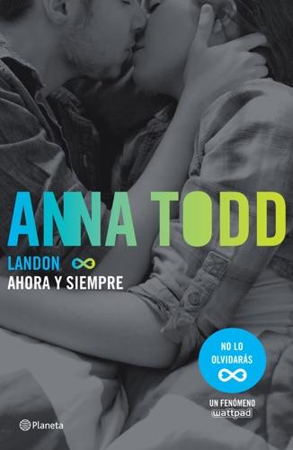 Anna Todd - Landon. Ahora y siempre (Edición mexicana)