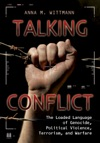 Talking Conflict The Loaded Language Of Genocide Political Violence Terrorism And Warfare