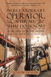 IM Just A Fork-Lift Operator After All What Do I Know