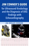 Jim Conners Guide For Ultrasound Knobology And The Diagnosis Of EKG Findings With Echocardiography