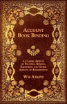Account Book Binding - A Classic Article On Folding Sewing Equipment And Other Aspects Of Bookbinding