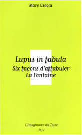 Lupus in fabula - Six façons d'affabuler La Fontaine