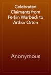 Celebrated Claimants From Perkin Warbeck To Arthur Orton