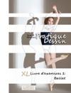 Pratique Dessin - XL Livre Dexercices 1 Ballet