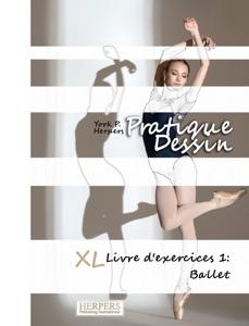 Pratique Dessin - XL Livre d'exercices 1: Ballet
